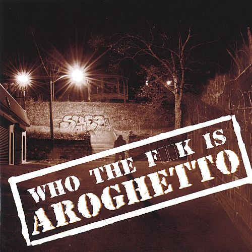 Who the F@#k Is Aroghetto
