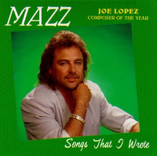 Songs That I Wrote: Joe Lopez Composer of the Year
