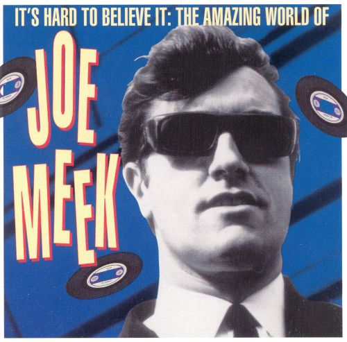 It's Hard to Believe: The Amazing World of Joe Meek