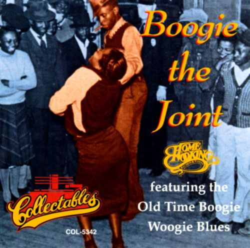Boogie the Joint: Boogie Woogie Blues of the '40s and '50s