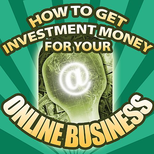 How to Get Investment Money for Your Online Business