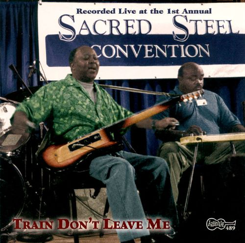 Train Don't Leave Me: The First Annual Sacred Steel Convention