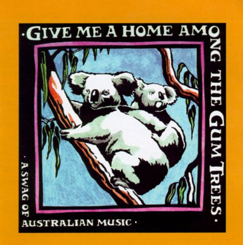 Give Me a Home Among the Gum Trees