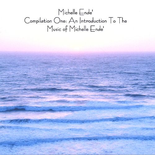Compilation One: An Introduction to the Music of Michelle Ende'