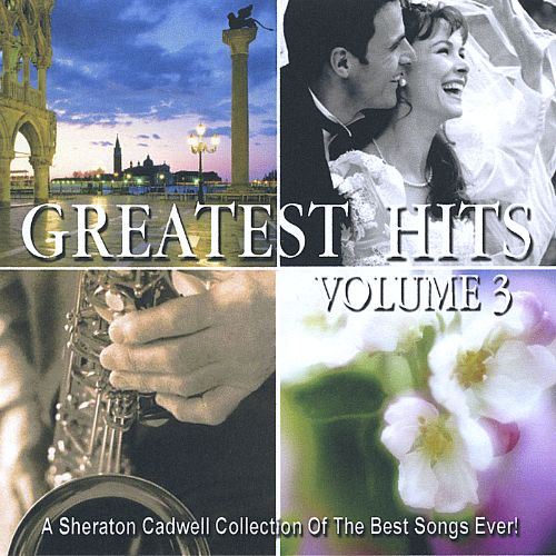 Greatest Hits, Vol. 3: A Sheraton Cadwell Collection of the Best Songs Ever!