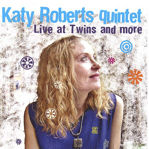 Katy Roberts Quintet Live at Twins and More
