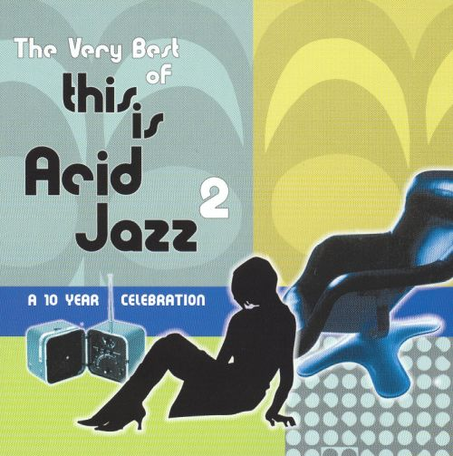 The Very Best of This is Acid Jazz, Vol. 2: A 10 Year Celebration