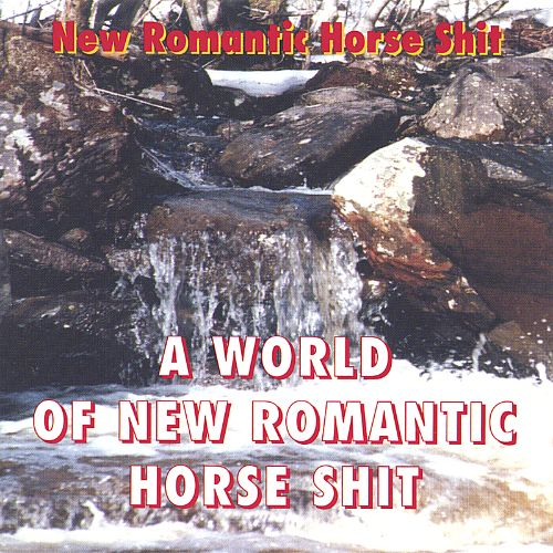 A. World of. New. Romantic. Horseshit