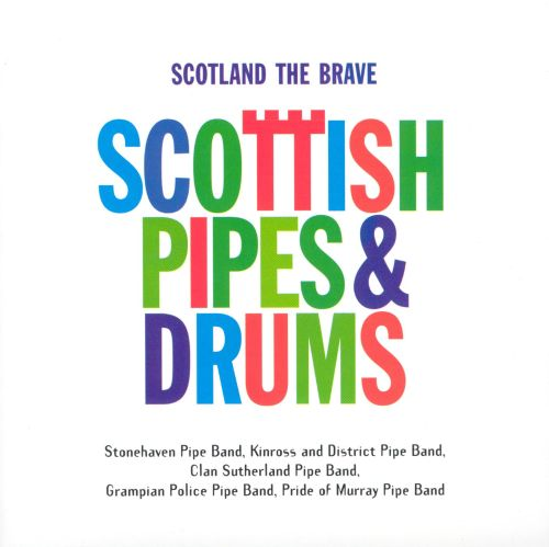 Scotland the Brave: Scottish Pipes & Drums