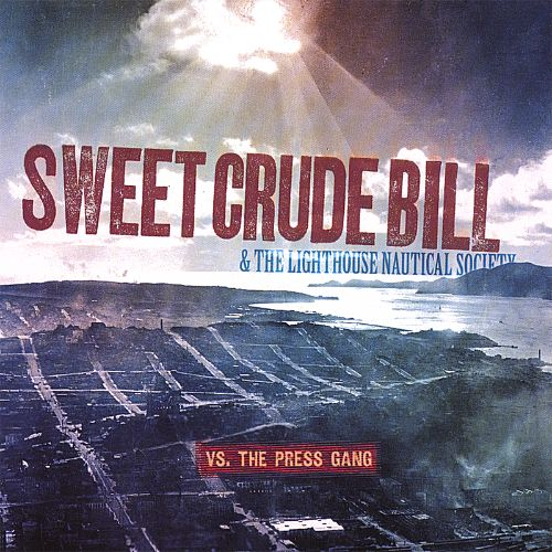 Sweet Crude Bill and the Lighthouse Nautical Society Vs. The Press Gang