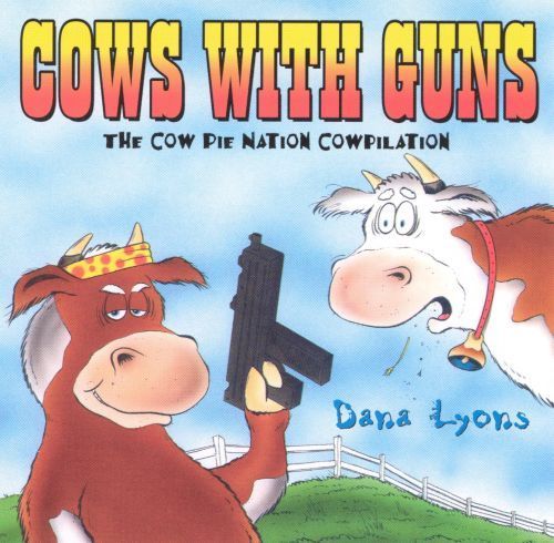 Cows with Guns: The Cow Pie Nation Cowpilation [Bonus Tracks]
