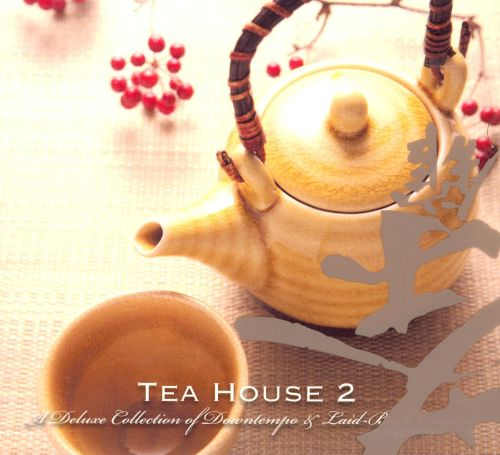 Tea House, Vol. 2: A Deluxe Collection of Downtempo & Laid-Back Groove
