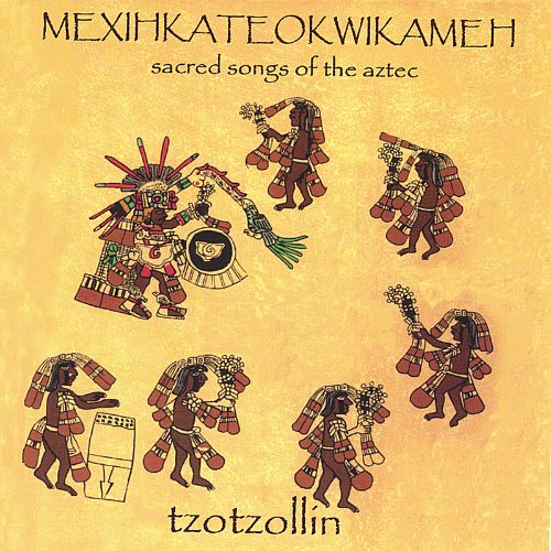 Mexihkateokwikameh- Sacred Songs of the Aztecs