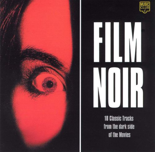 Film Noir: 16 Classic Tracks from the Dark Side of the Movies
