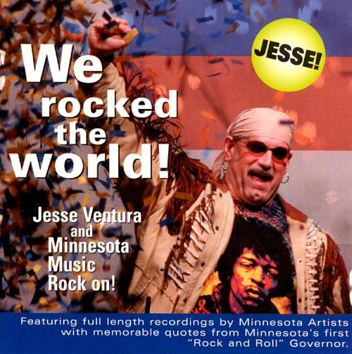 We Rocked the World!: Jesse Ventura and Minnesota Rock on!