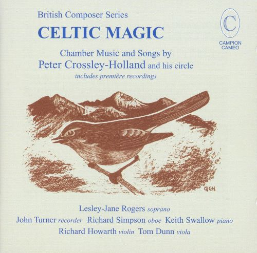 Celtic Magic: Chamber Music and Songs by: Peter Crossley-Holland and His Circle