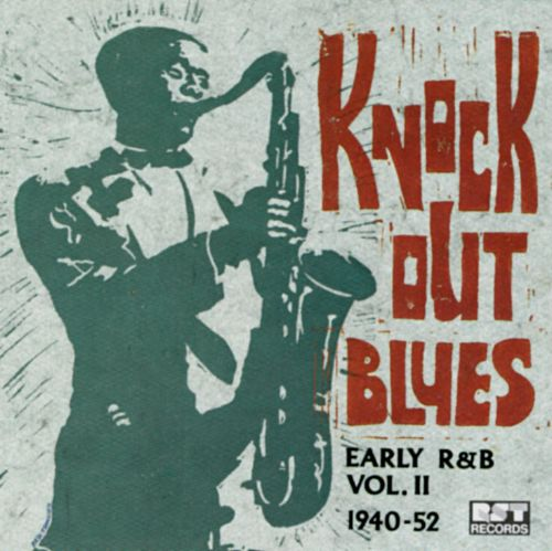Knockout Blues: Early R&B, Vol. 2 -1940-52