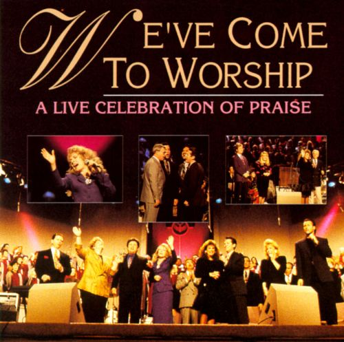 We've Come to Worship: A Live Celebration of Praise