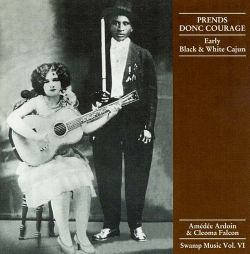 Swamp Music, Vol. 6: Prend Donc Courage - Early Black & White Cajun