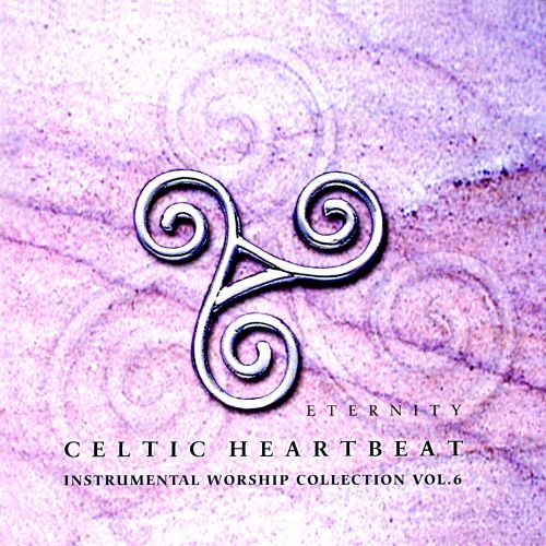 Celtic Heartbeat Collection, Vol. 6: Eternity