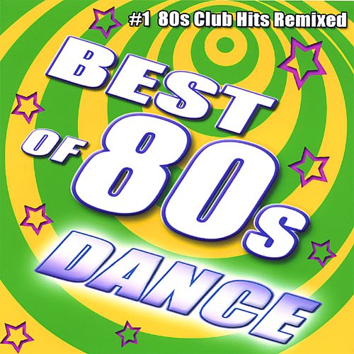 Best of 80's Dance: #1 80's Club Hits Remixed