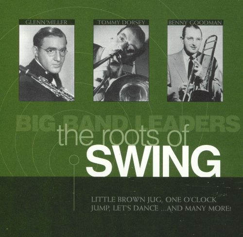 Big Band Leaders: The Roots of Swing