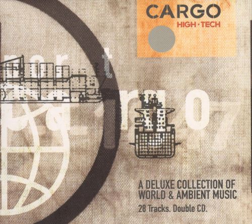 Cargo High-Tech: A Deluxe Collection of World & Ambient Music