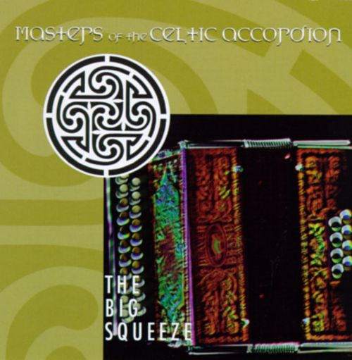 Masters of the Celtic Accordion: The Big Squeeze