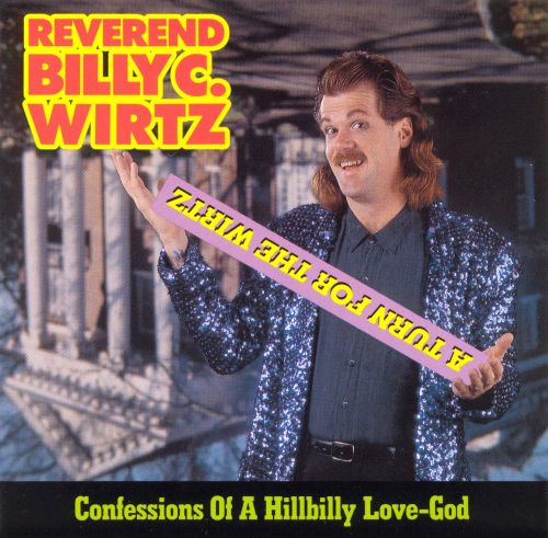 Turn for the Wirtz: Confessions of a Hillbilly Love-God