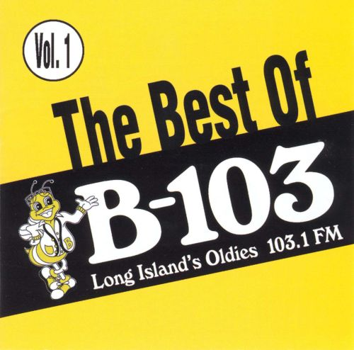 The Best of B-103: Long Island's Oldies 103.1 FM