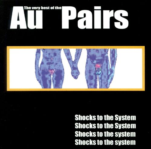 Shocks to the System: Very Best of the Au Pairs