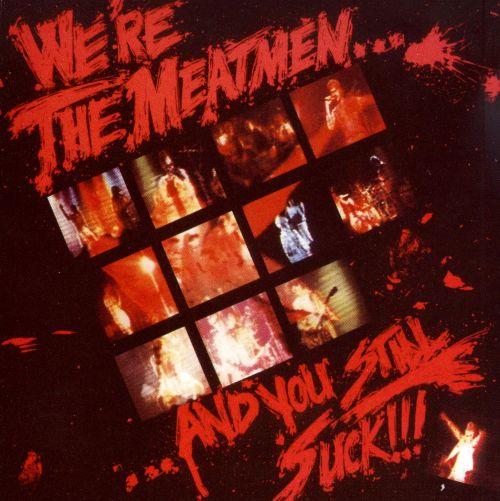 We're the Meatmen...And You Still Suck!