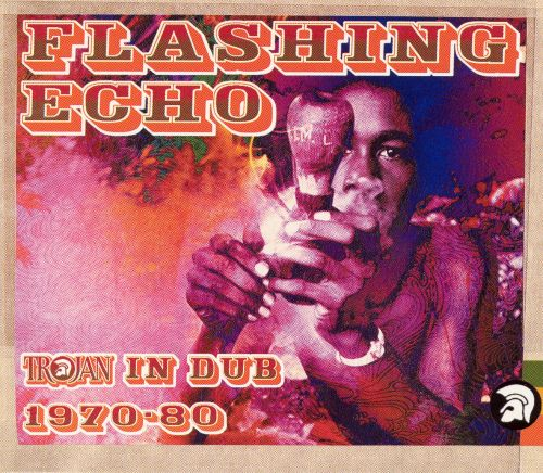 Flashing Echo: Trojan in Dub 1970-1980