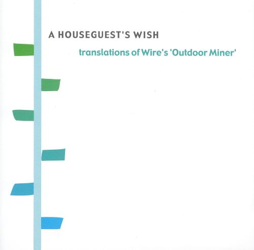 A Houseguest's Wish: Translations of Wire's