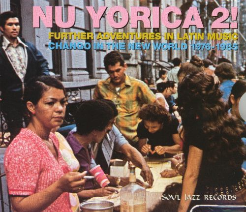 Nu Yorica 2! Further Adventures in Latin Music: Chango in the New World