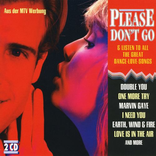 Please Don't Go & Listen to All the Great Dance-Love-Songs