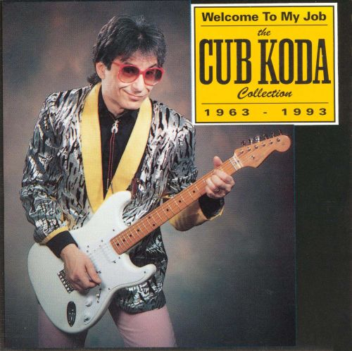 Welcome to My Job: The Cub Koda Collection 1963-93