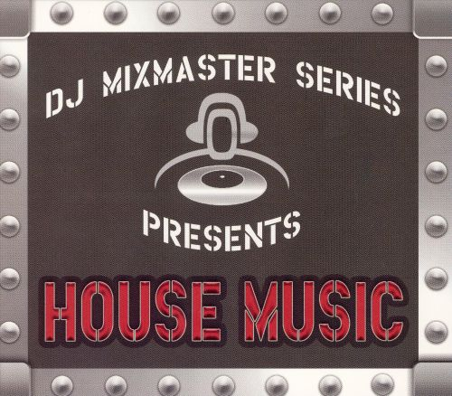 DJ Mixmaster Series: House Music