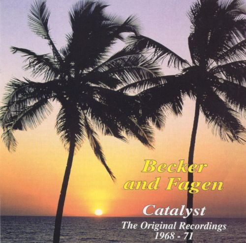 Catalyst: The Original Recordings 1968-1971 by Walter Becker & Donald Fage