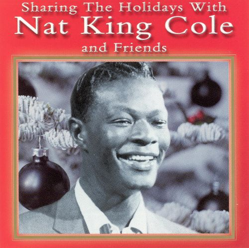 Sharing the Holidays With Nat King Cole and Friends
