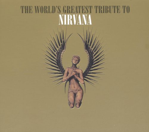 The World's Greatest Tribute to Nirvana