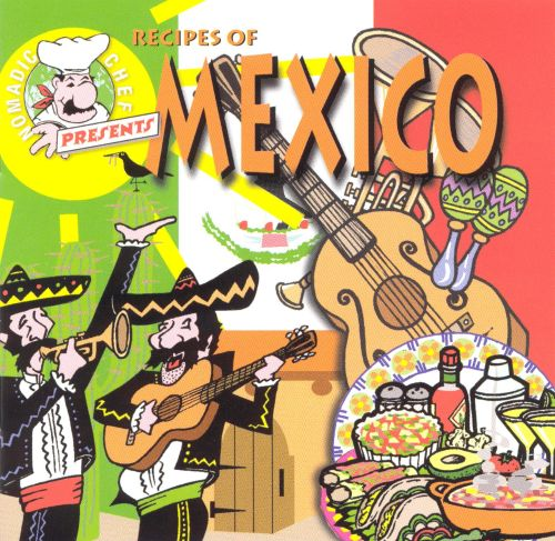 Nomadic Chef: Music & Recipes of Mexico