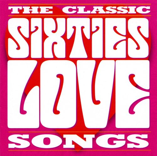The Classic Sixties Collection: Love Songs