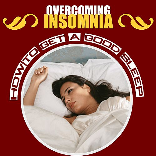 Overcoming Insomnia: How to Get a Good Sleep