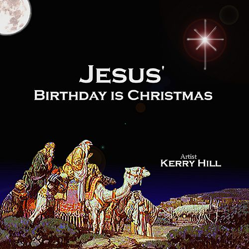 Jesus' Birthday Is Christmas - Kerry Hill | Songs, Reviews ...