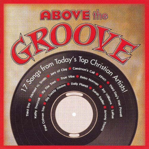 Above the Groove: 17 Songs by Today's Top Christian Artists