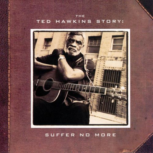 The Ted Hawkins Story: Suffer No More