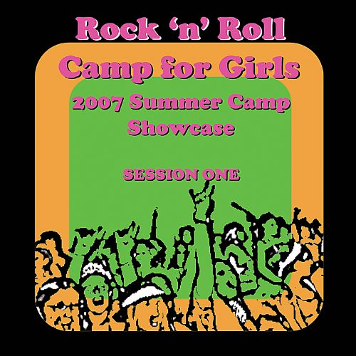Rock 'n' Roll Camp for Girls: 2007 Summer Camp Showcase, Session 1