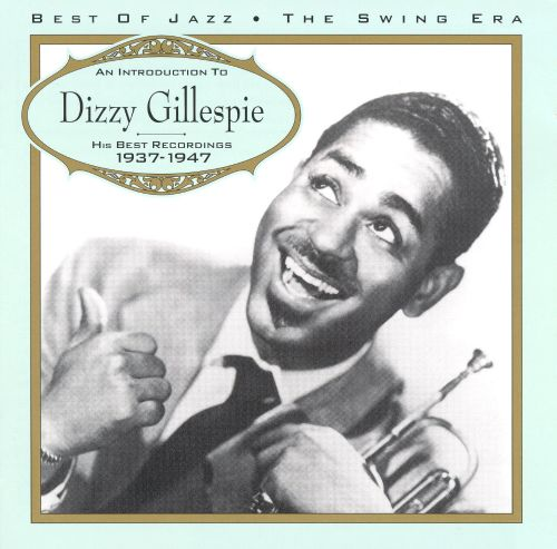 Introduction to Dizzy Gillespie: His Best Recordings 1937-1947
