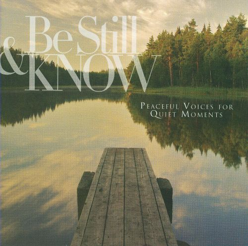 Be Still and Know: Peaceful Voices for Quiet Moments